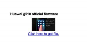 Download & update firmware huawei g510 0200 flash tool latest version