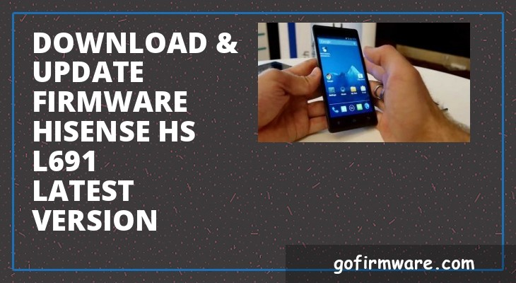 Update Download hisense hs l691 firmware