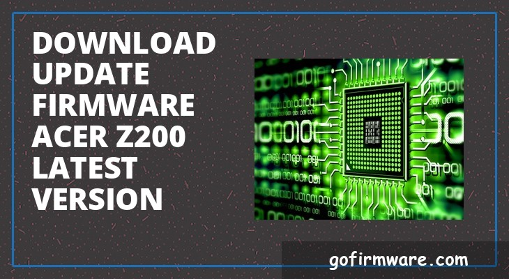 Download & update firmware acer z200 latest version