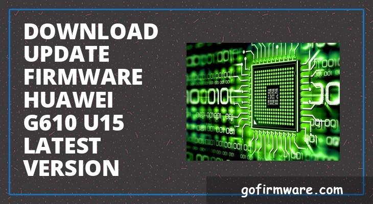 Download & update firmware huawei g610 u15 latest version