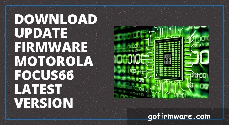 Download & update firmware motorola focus66 latest version