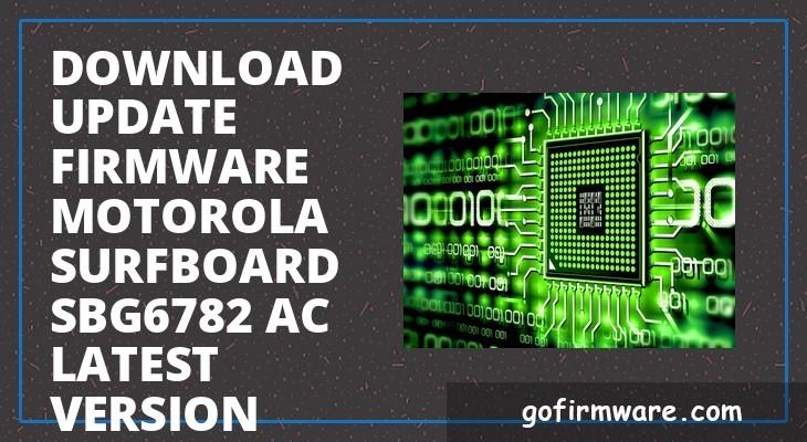 Download & update firmware motorola surfboard sbg6782 ac latest version