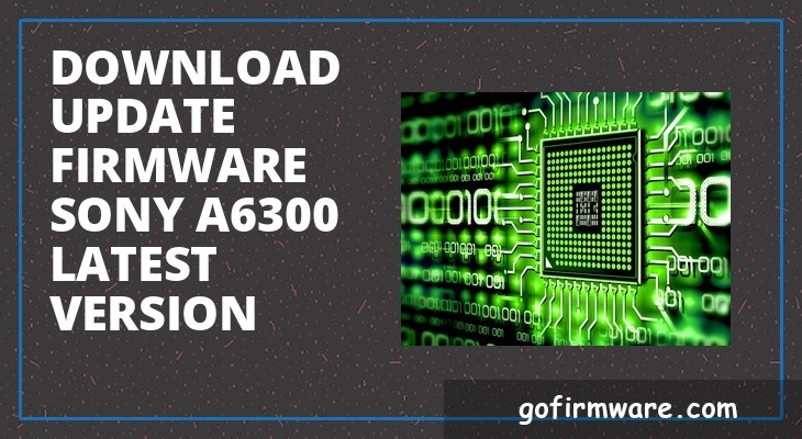 Download & update firmware sony a6300 latest version
