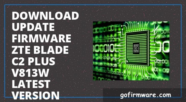 Download & update firmware zte blade c2 plus v813w latest version