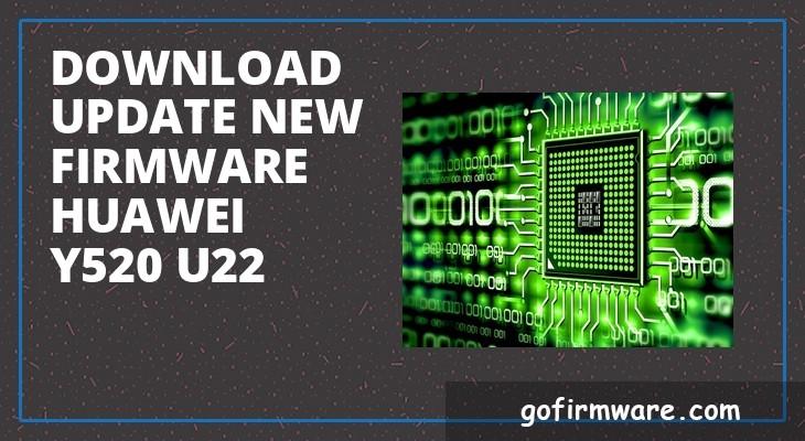 Download & update new firmware Huawei y520 u22