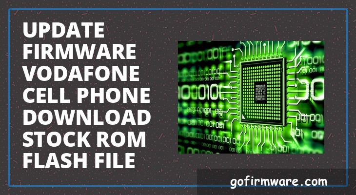 Update firmware Vodafone cell phone & Download Stock ROM (Flash File)