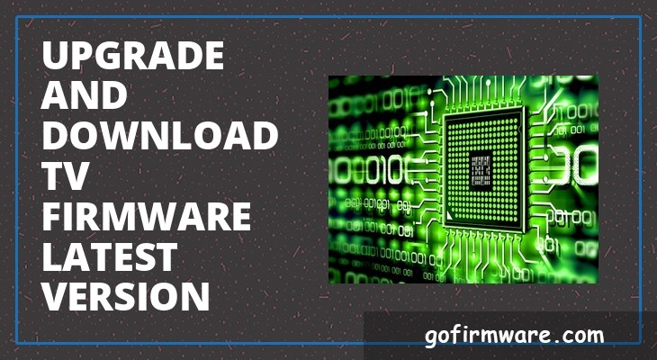 Upgrade and download TV firmware latest version